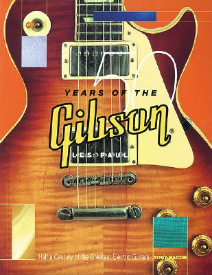 50 Years of the Gibson Les Paul By Bacon, Tony