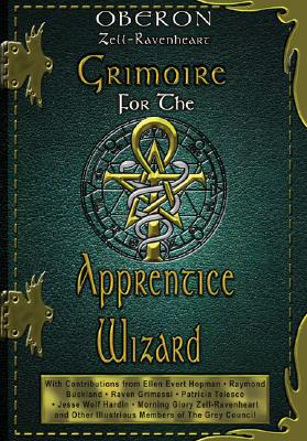 Grimoire for the Apprentice Wizard By Zell-Ravenheart, Oberon